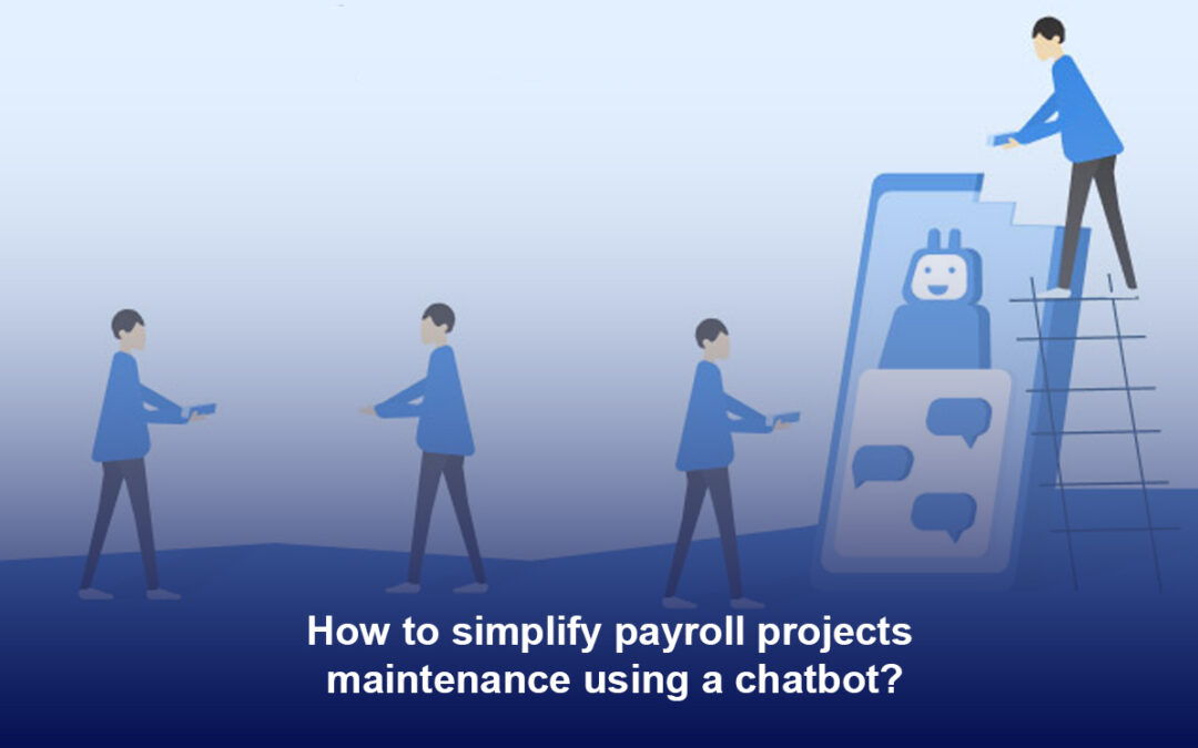 How to Simplify Payroll Projects Maintenance Using a Chatbot?